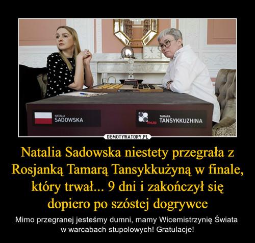 Natalia Sadowska niestety przegrała z Rosjanką Tamarą Tansykkużyną w finale, który trwał... 9 dni i zakończył się dopiero po szóstej dogrywce