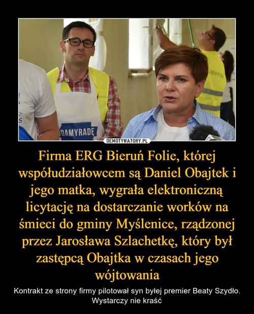 Firma ERG Bieruń Folie, której współudziałowcem są Daniel Obajtek i jego matka, wygrała elektroniczną licytację na dostarczanie worków na śmieci do gminy Myślenice, rządzonej przez Jarosława Szlachetkę, który był zastępcą Obajtka w czasach jego wójtowania