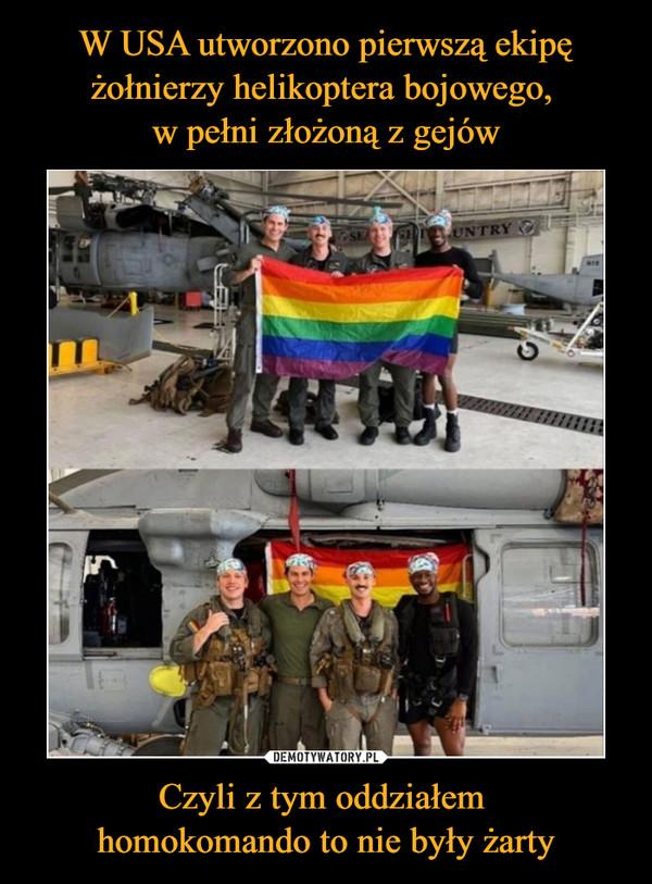 Czyli z tym oddziałem homokomando to nie były żarty –