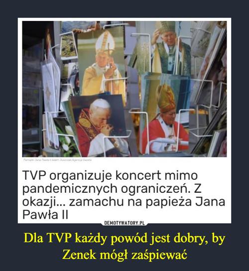 Dla TVP każdy powód jest dobry, by Zenek mógł zaśpiewać