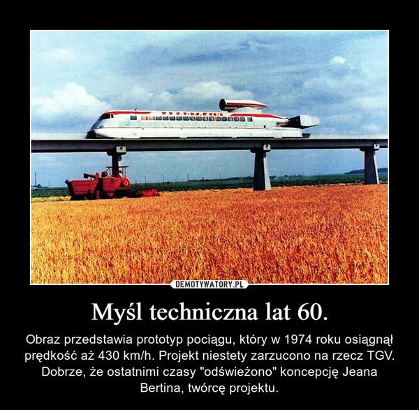 """Myśl techniczna lat 60. – Obraz przedstawia prototyp pociągu, który w 1974 roku osiągnął prędkość aż 430 km/h. Projekt niestety zarzucono na rzecz TGV. Dobrze, że ostatnimi czasy """"odświeżono"""" koncepcję Jeana Bertina, twórcę projektu."""