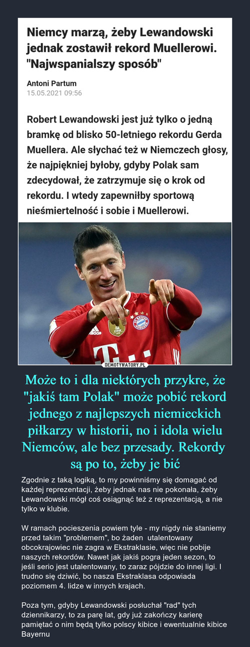 """Może to i dla niektórych przykre, że """"jakiś tam Polak"""" może pobić rekord jednego z najlepszych niemieckich piłkarzy w historii, no i idola wielu Niemców, ale bez przesady. Rekordy  są po to, żeby je bić"""