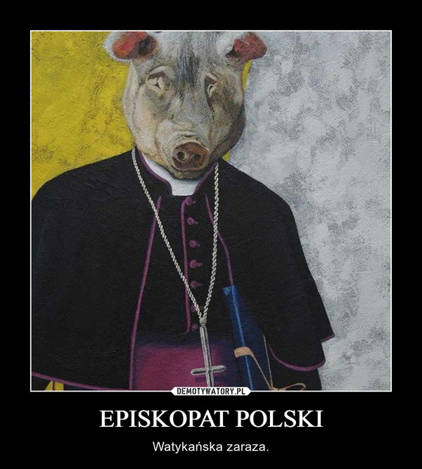 EPISKOPAT POLSKI – Watykańska zaraza.