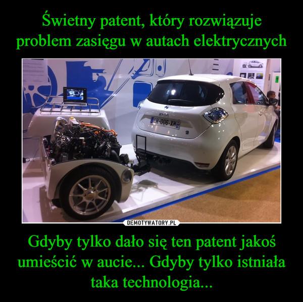 Gdyby tylko dało się ten patent jakoś umieścić w aucie... Gdyby tylko istniała taka technologia... –