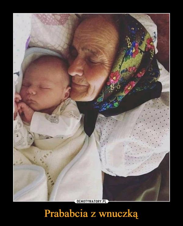 Prababcia z wnuczką –