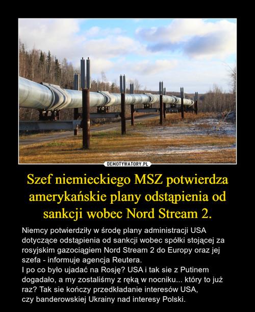 Szef niemieckiego MSZ potwierdza amerykańskie plany odstąpienia od sankcji wobec Nord Stream 2.
