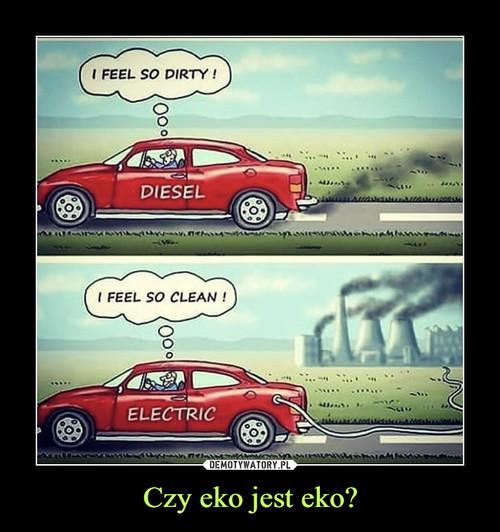 Czy eko jest eko?