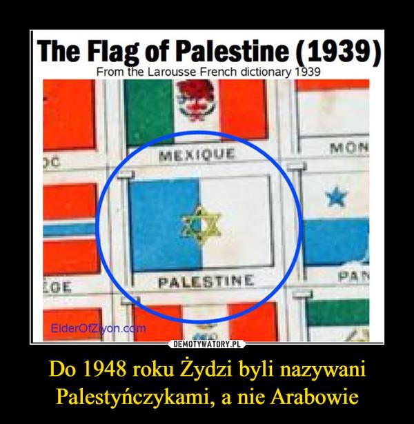 Do 1948 roku Żydzi byli nazywani Palestyńczykami, a nie Arabowie –