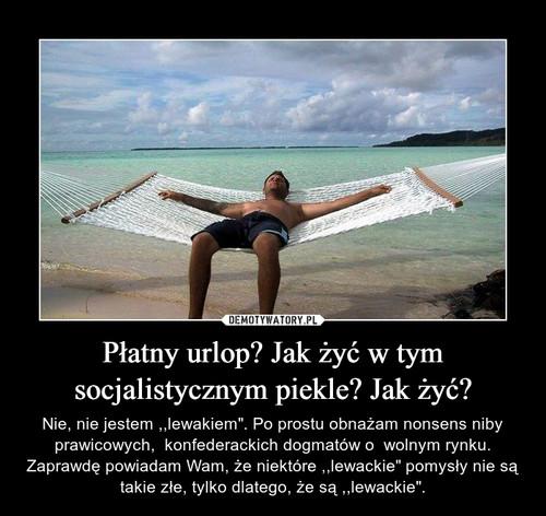 Płatny urlop? Jak żyć w tym socjalistycznym piekle? Jak żyć?