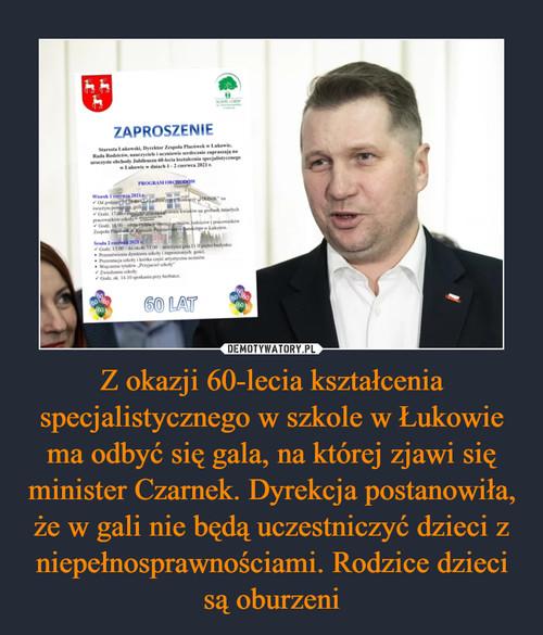 Z okazji 60-lecia kształcenia specjalistycznego w szkole w Łukowie ma odbyć się gala, na której zjawi się minister Czarnek. Dyrekcja postanowiła, że w gali nie będą uczestniczyć dzieci z niepełnosprawnościami. Rodzice dzieci są oburzeni