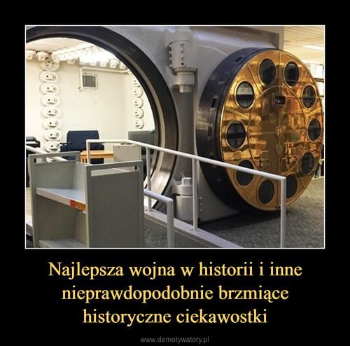 Najlepsza wojna w historii i inne nieprawdopodobnie brzmiące historyczne ciekawostki