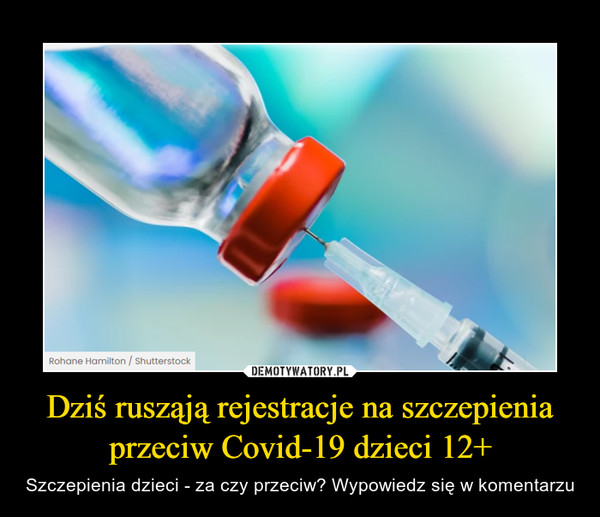 Dziś rusząją rejestracje na szczepienia przeciw Covid-19 dzieci 12+ – Szczepienia dzieci - za czy przeciw? Wypowiedz się w komentarzu