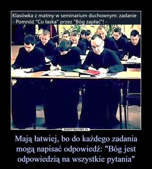 """Mają łatwiej, bo do każdego zadania mogą napisać odpowiedź: """"Bóg jest odpowiedzią na wszystkie pytania"""" –  Klasówka z matmy w seminarium duchownym: zadanie- Pomnóż """"Co łaska"""" przez """"Bóg zapłać""""! -"""