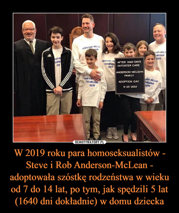 W 2019 roku para homoseksualistów - Steve i Rob Anderson-McLean - adoptowała szóstkę rodzeństwa w wieku od 7 do 14 lat, po tym, jak spędzili 5 lat (1640 dni dokładnie) w domu dziecka –