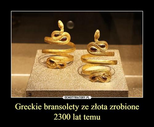 Greckie bransolety ze złota zrobione 2300 lat temu