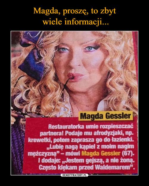 Magda, proszę, to zbyt  wiele informacji...