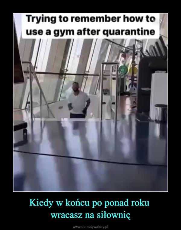 Kiedy w końcu po ponad roku wracasz na siłownię –
