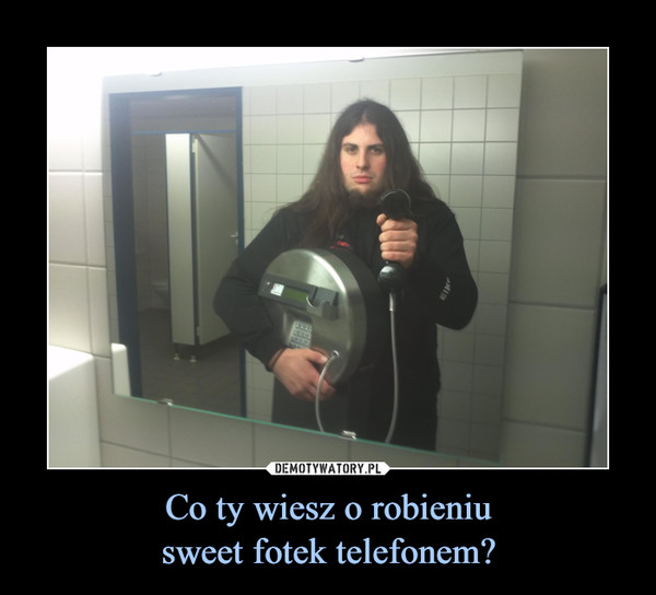 Co ty wiesz o robieniusweet fotek telefonem? –