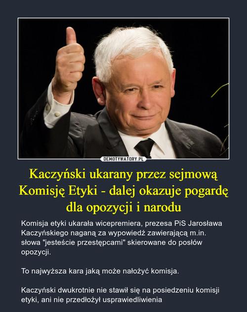 Kaczyński ukarany przez sejmową Komisję Etyki - dalej okazuje pogardę dla opozycji i narodu