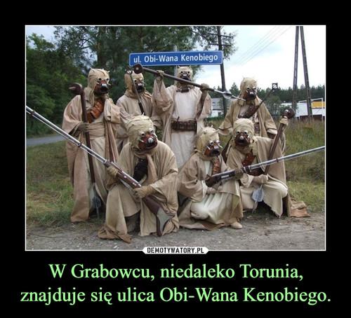 W Grabowcu, niedaleko Torunia, znajduje się ulica Obi-Wana Kenobiego.