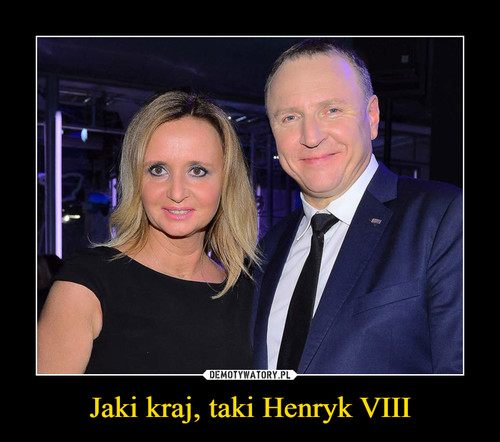 Jaki kraj, taki Henryk VIII