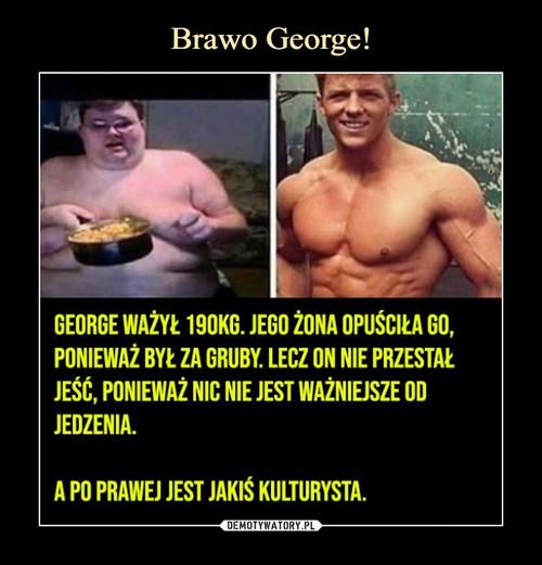 Brawo George!