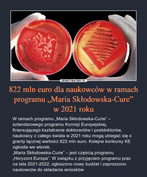 """822 mln euro dla naukowców w ramach programu """"Maria Skłodowska-Cure"""" w 2021 roku"""