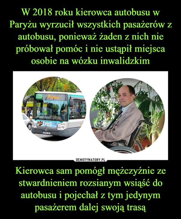 Kierowca sam pomógł mężczyźnie ze stwardnieniem rozsianym wsiąść do autobusu i pojechał z tym jedynym pasażerem dalej swoją trasą –