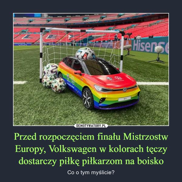 Przed rozpoczęciem finału Mistrzostw Europy, Volkswagen w kolorach tęczy dostarczy piłkę piłkarzom na boisko – Co o tym myślicie?
