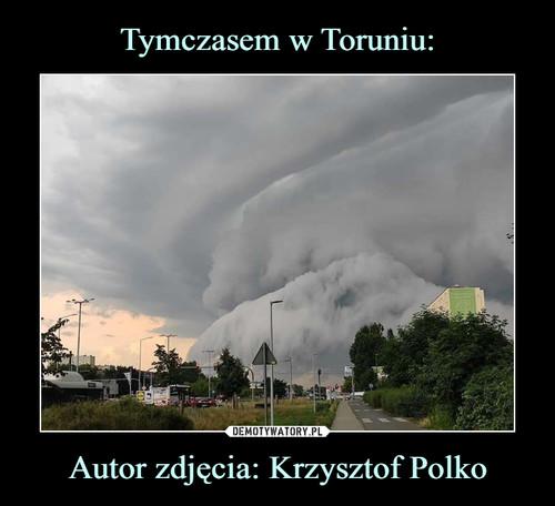 Tymczasem w Toruniu: Autor zdjęcia: Krzysztof Polko