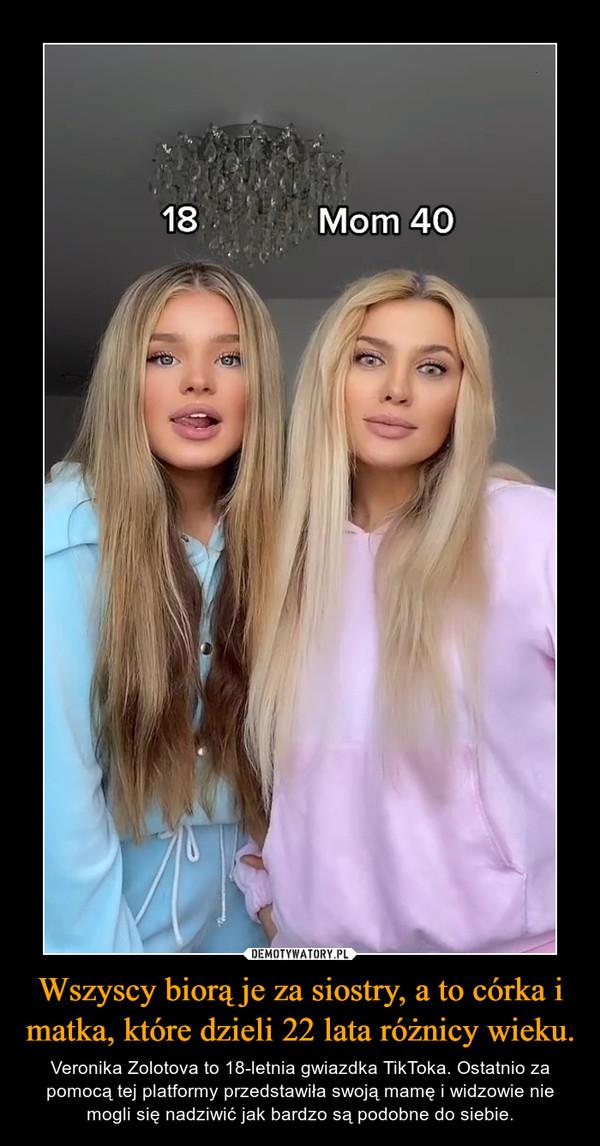 Wszyscy biorą je za siostry, a to córka i matka, które dzieli 22 lata różnicy wieku. – Veronika Zolotova to 18-letnia gwiazdka TikToka. Ostatnio za pomocą tej platformy przedstawiła swoją mamę i widzowie nie mogli się nadziwić jak bardzo są podobne do siebie.