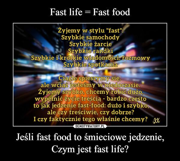 Jeśli fast food to śmieciowe jedzenie,Czym jest fast life? –