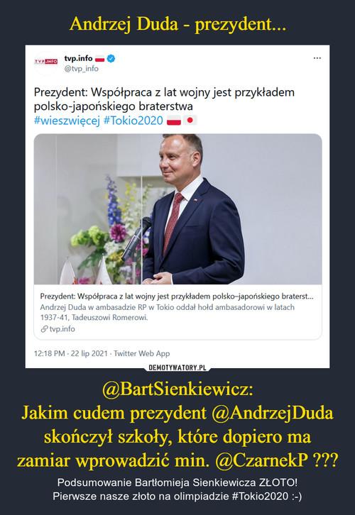 Andrzej Duda - prezydent... @BartSienkiewicz: Jakim cudem prezydent @AndrzejDuda skończył szkoły, które dopiero ma zamiar wprowadzić min. @CzarnekP ???