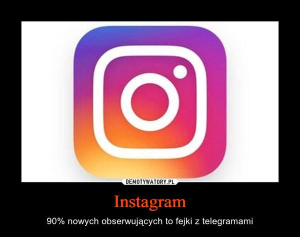Instagram – 90% nowych obserwujących to fejki z telegramami
