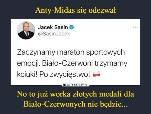 Anty-Midas się odezwał No to już worka złotych medali dla Biało-Czerwonych nie będzie...