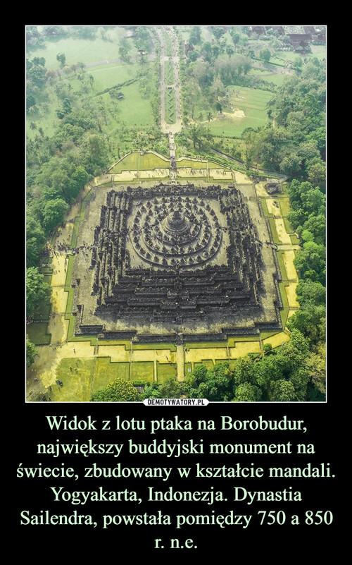 Widok z lotu ptaka na Borobudur, największy buddyjski monument na świecie, zbudowany w kształcie mandali. Yogyakarta, Indonezja. Dynastia Sailendra, powstała pomiędzy 750 a 850 r. n.e.