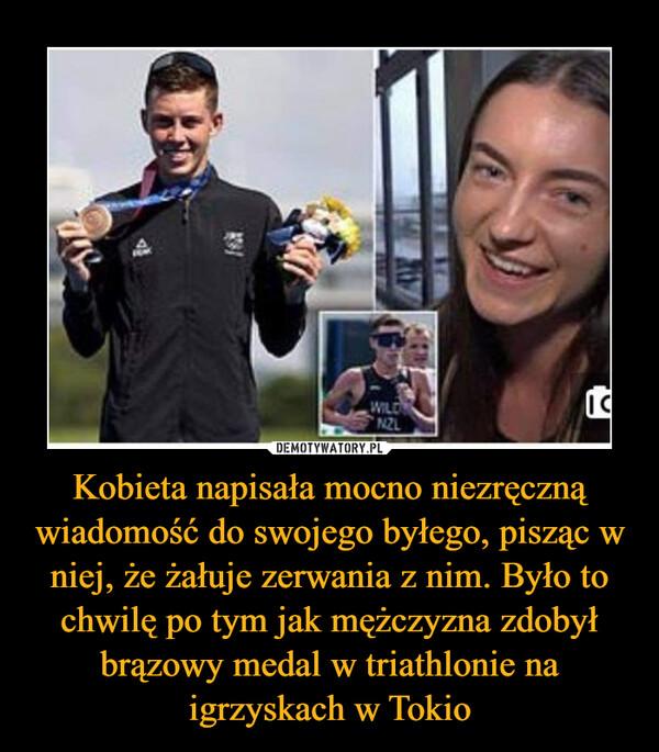 Kobieta napisała mocno niezręczną wiadomość do swojego byłego, pisząc w niej, że żałuje zerwania z nim. Było to chwilę po tym jak mężczyzna zdobył brązowy medal w triathlonie na igrzyskach w Tokio –