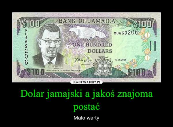 Dolar jamajski a jakoś znajoma postać – Mało warty