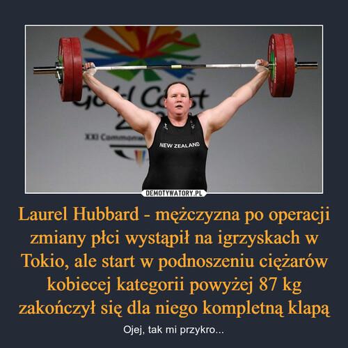 Laurel Hubbard - mężczyzna po operacji zmiany płci wystąpił na igrzyskach w Tokio, ale start w podnoszeniu ciężarów kobiecej kategorii powyżej 87 kg zakończył się dla niego kompletną klapą