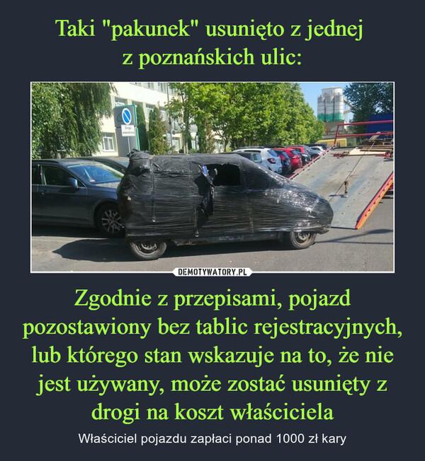 Zgodnie z przepisami, pojazd pozostawiony bez tablic rejestracyjnych, lub którego stan wskazuje na to, że nie jest używany, może zostać usunięty z drogi na koszt właściciela – Właściciel pojazdu zapłaci ponad 1000 zł kary