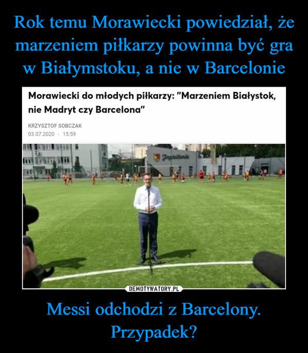 Messi odchodzi z Barcelony. Przypadek? –