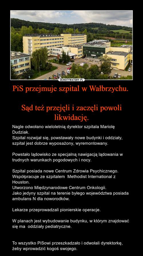 PiS przejmuje szpital w Wałbrzychu.   Sąd też przejęli i zaczęli powoli likwidację.