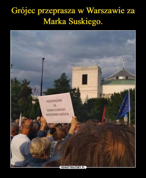 Grójec przeprasza w Warszawie za Marka Suskiego.