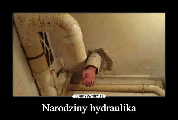 Narodziny hydraulika –