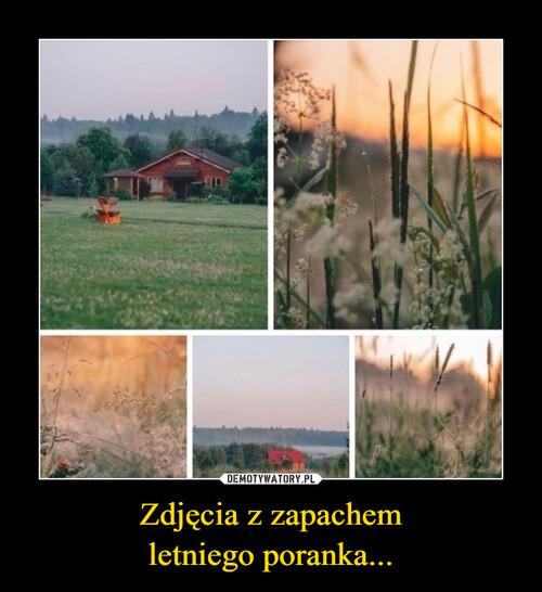 Zdjęcia z zapachem letniego poranka...