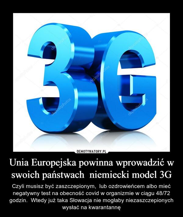 Unia Europejska powinna wprowadzić w swoich państwach  niemiecki model 3G – Czyli musisz być zaszczepionym,  lub ozdrowieńcem albo mieć negatywny test na obecność covid w organizmie w ciągu 48/72 godzin.  Wtedy już taka Słowacja nie mogłaby niezaszczepionych wysłać na kwarantannę