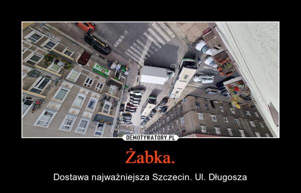Żabka. – Dostawa najważniejsza Szczecin. Ul. Długosza