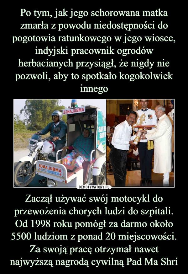 Zaczął używać swój motocykl do przewożenia chorych ludzi do szpitali. Od 1998 roku pomógł za darmo około 5500 ludziom z ponad 20 miejscowości. Za swoją pracę otrzymał nawet najwyższą nagrodą cywilną Pad Ma Shri –