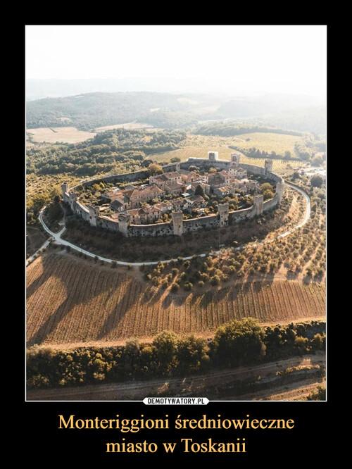 Monteriggioni średniowieczne miasto w Toskanii