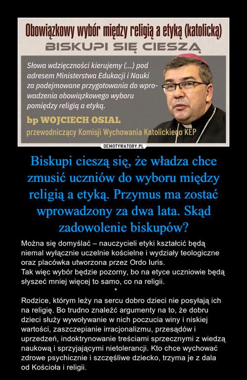 Biskupi cieszą się, że władza chce zmusić uczniów do wyboru między religią a etyką. Przymus ma zostać wprowadzony za dwa lata. Skąd zadowolenie biskupów?